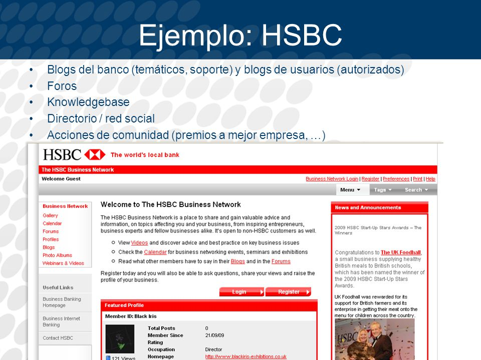 Ejemplo: HSBC Blogs del banco (temáticos, soporte) y blogs de usuarios (autorizados) Foros. Knowledgebase.