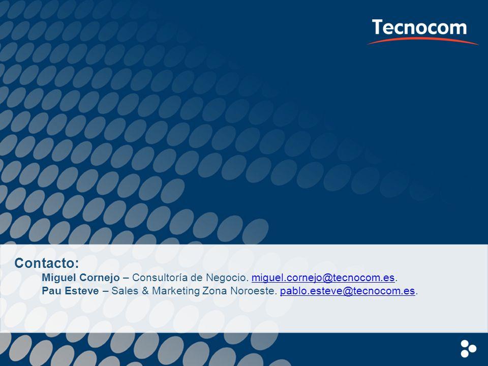 Contacto: Miguel Cornejo – Consultoría de Negocio. miguel.cornejo@tecnocom.es.