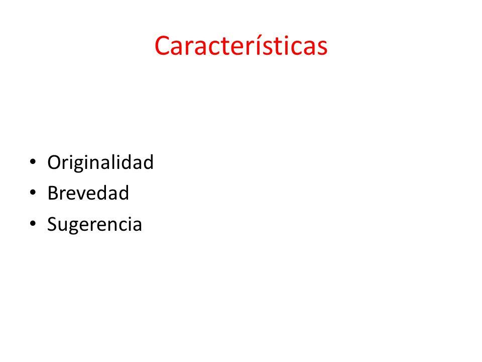 Características Originalidad Brevedad Sugerencia