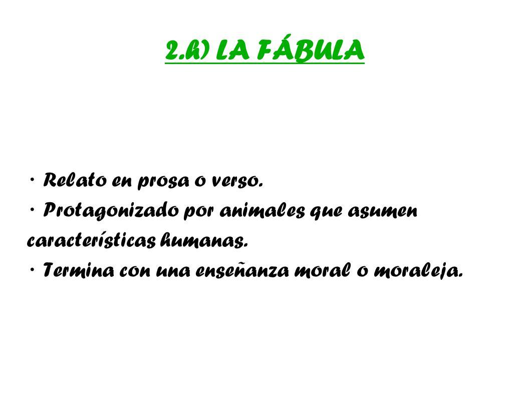 2.h) LA FÁBULA · Relato en prosa o verso.