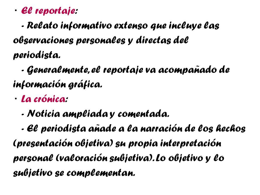 · El reportaje: - Relato informativo extenso que incluye las observaciones personales y directas del periodista.