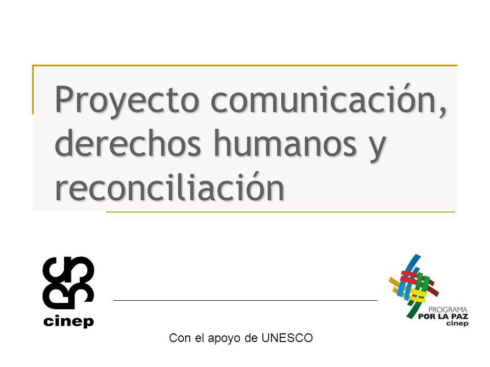 Proyecto comunicación, derechos humanos y reconciliación