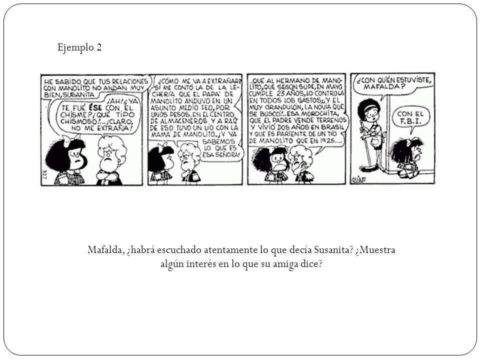 Ejemplo 2 Mafalda, ¿habrá escuchado atentamente lo que decía Susanita.