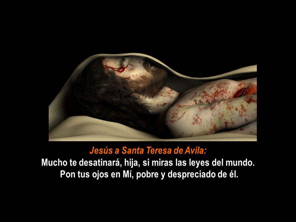 Jesús a Santa Teresa de Avila: Mucho te desatinará, hija, si miras las leyes del mundo.