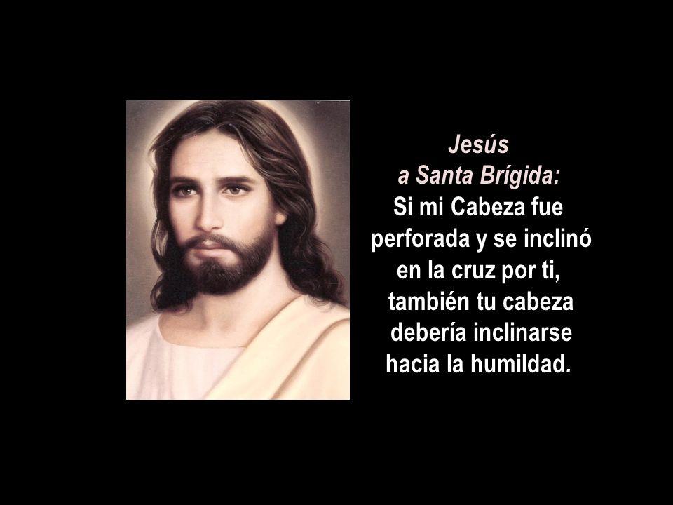 Jesús a Santa Brígida: Si mi Cabeza fue perforada y se inclinó en la cruz por ti, también tu cabeza debería inclinarse hacia la humildad.