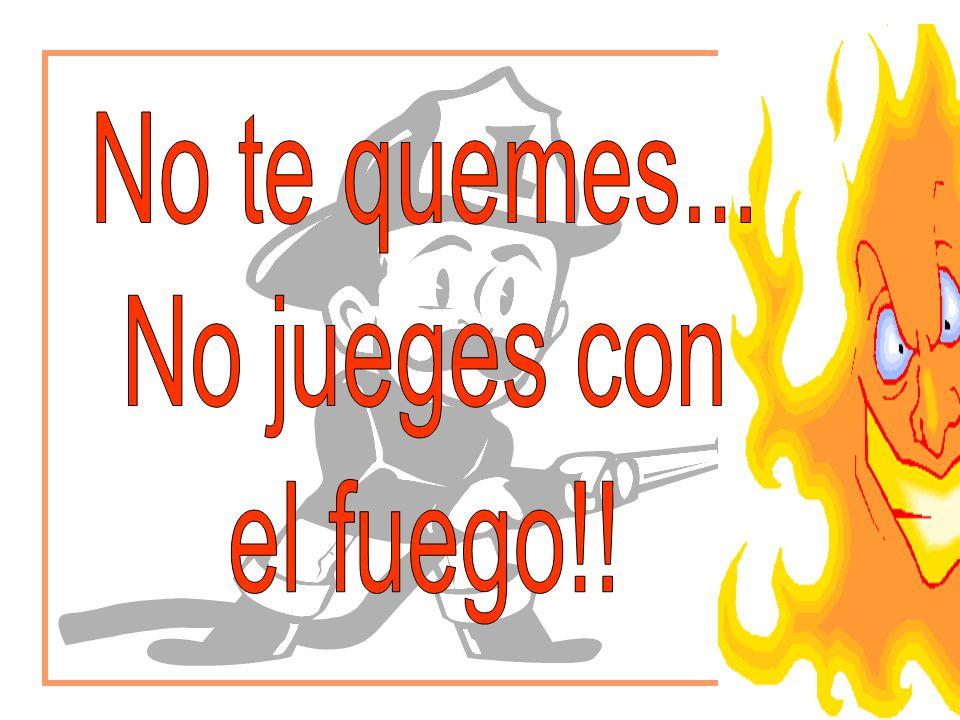No te quemes... No jueges con el fuego!!