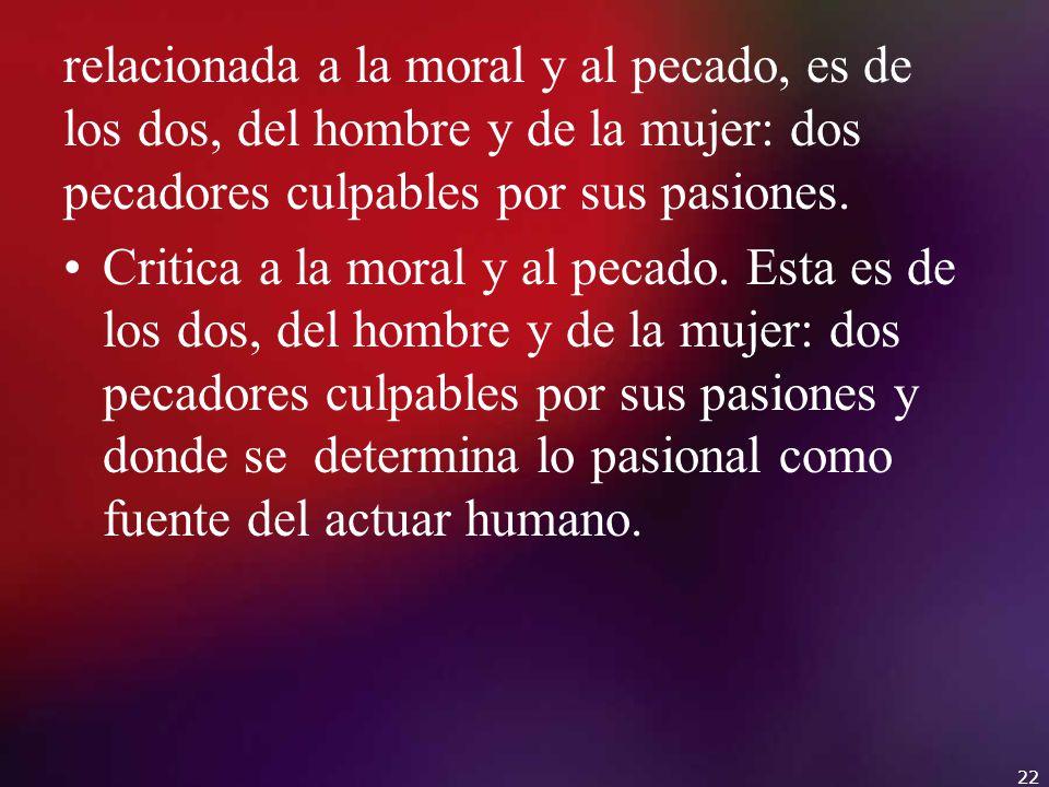 relacionada a la moral y al pecado, es de los dos, del hombre y de la mujer: dos pecadores culpables por sus pasiones.