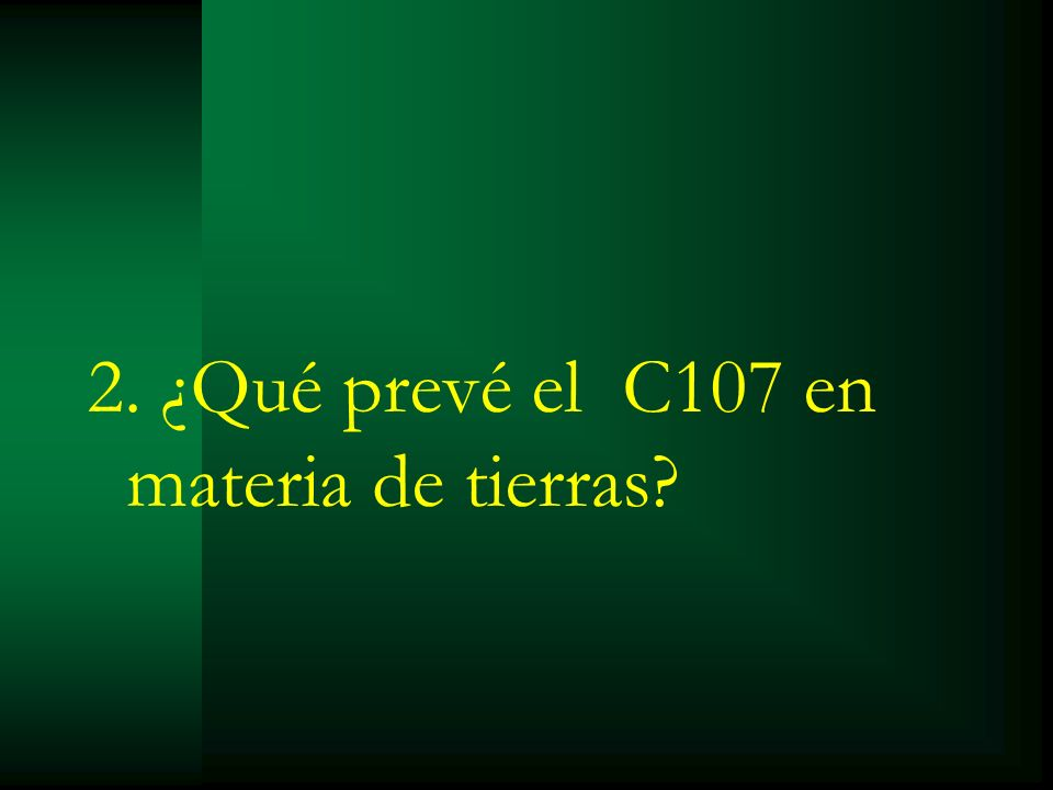 2. ¿Qué prevé el C107 en materia de tierras