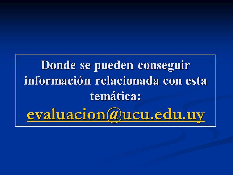 Donde se pueden conseguir información relacionada con esta temática: evaluacion@ucu.edu.uy