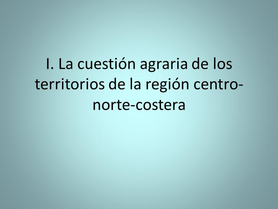 I. La cuestión agraria de los territorios de la región centro-norte-costera