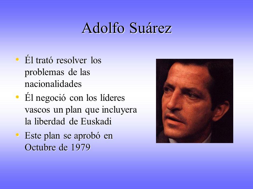 Adolfo Suárez Él trató resolver los problemas de las nacionalidades