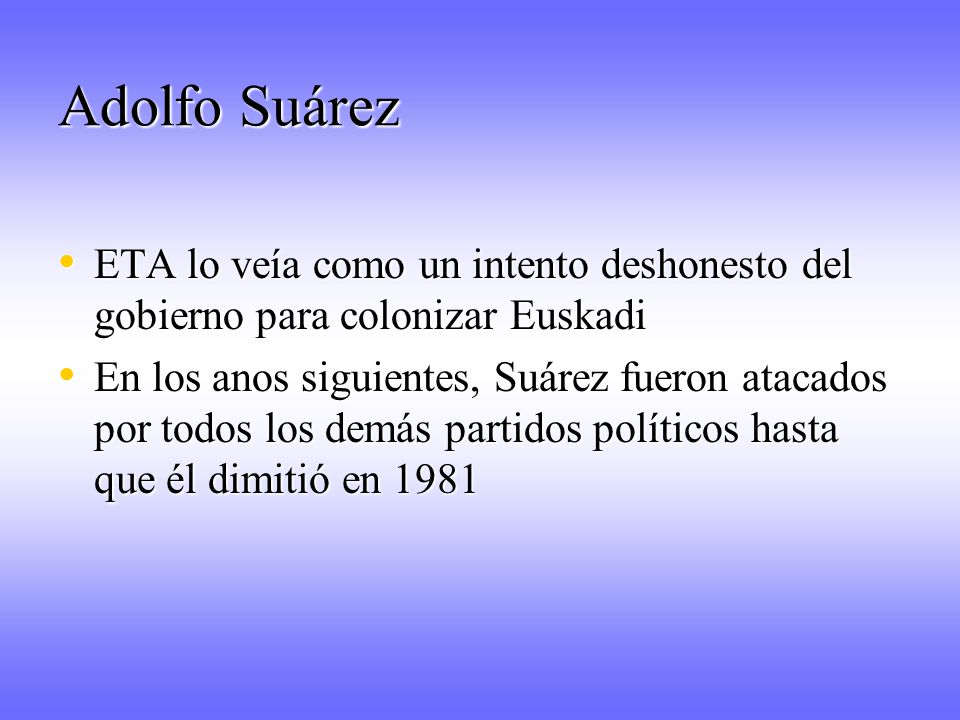 Adolfo Suárez ETA lo veía como un intento deshonesto del gobierno para colonizar Euskadi.