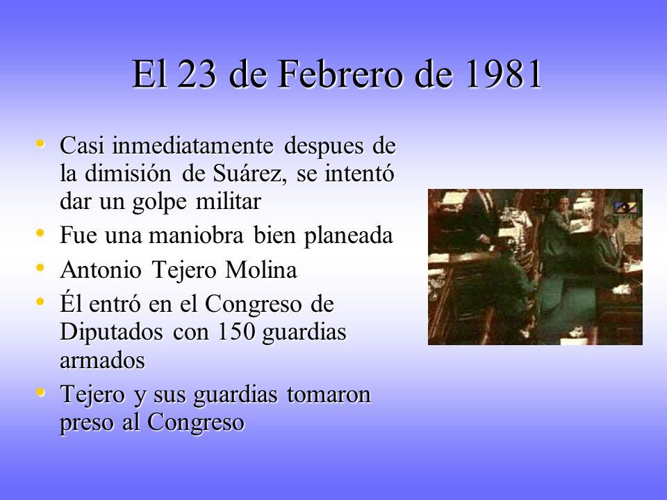 El 23 de Febrero de 1981 Casi inmediatamente despues de la dimisión de Suárez, se intentó dar un golpe militar.