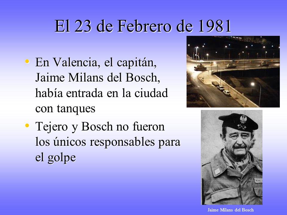 El 23 de Febrero de 1981 En Valencia, el capitán, Jaime Milans del Bosch, había entrada en la ciudad con tanques.