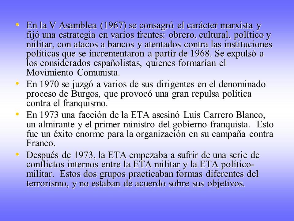 En la V Asamblea (1967) se consagró el carácter marxista y fijó una estrategia en varios frentes: obrero, cultural, político y militar, con atacos a bancos y atentados contra las instituciones políticas que se incrementaron a partir de 1968. Se expulsó a los considerados españolistas, quienes formarían el Movimiento Comunista.
