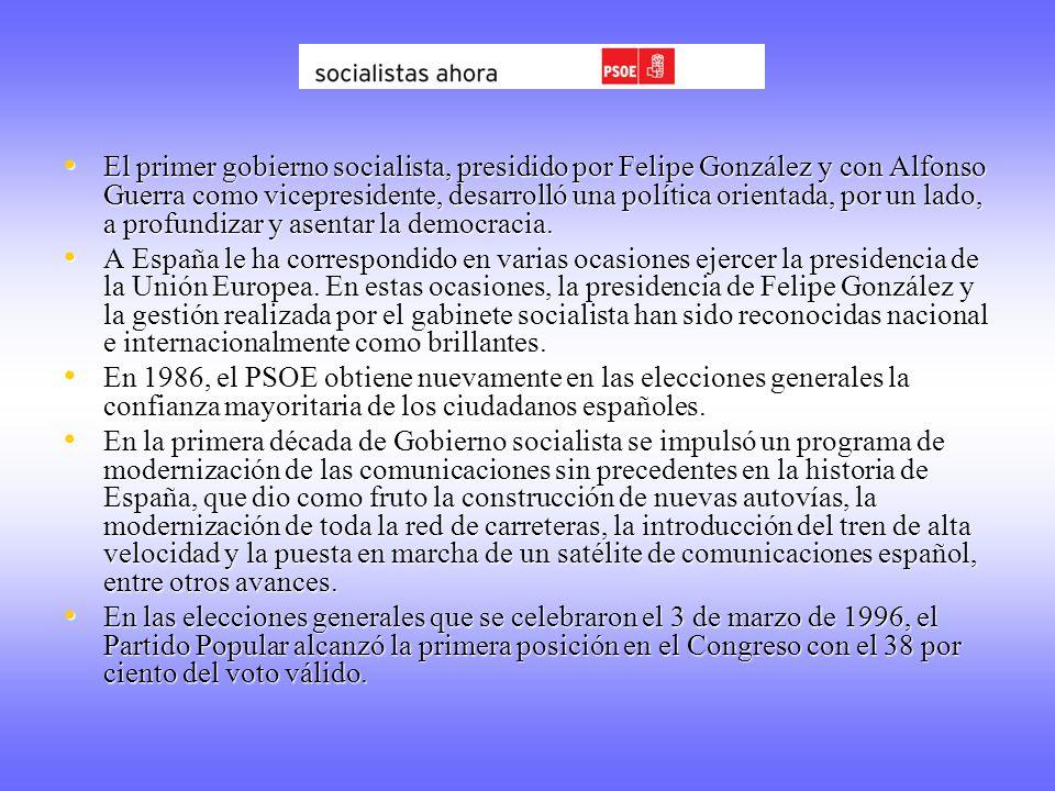 El primer gobierno socialista, presidido por Felipe González y con Alfonso Guerra como vicepresidente, desarrolló una política orientada, por un lado, a profundizar y asentar la democracia.