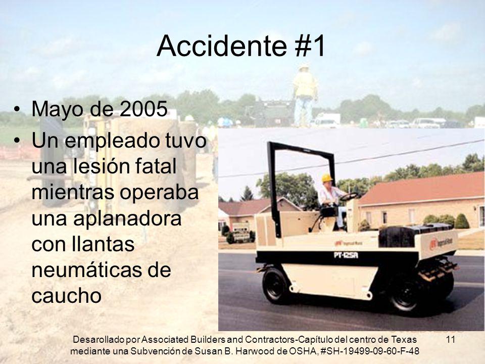 Accidente #1 Mayo de 2005. Un empleado tuvo una lesión fatal mientras operaba una aplanadora con llantas neumáticas de caucho.