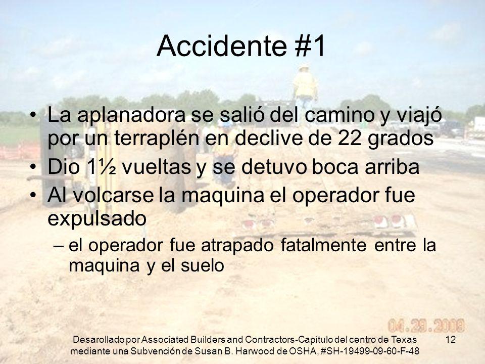 Accidente #1 La aplanadora se salió del camino y viajó por un terraplén en declive de 22 grados. Dio 1½ vueltas y se detuvo boca arriba.