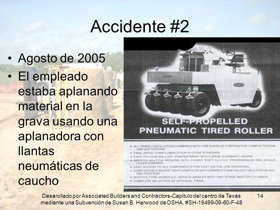 Accidente #2 Agosto de 2005. El empleado estaba aplanando material en la grava usando una aplanadora con llantas neumáticas de caucho.