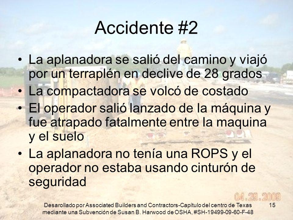 Accidente #2 La aplanadora se salió del camino y viajó por un terraplén en declive de 28 grados. La compactadora se volcó de costado.