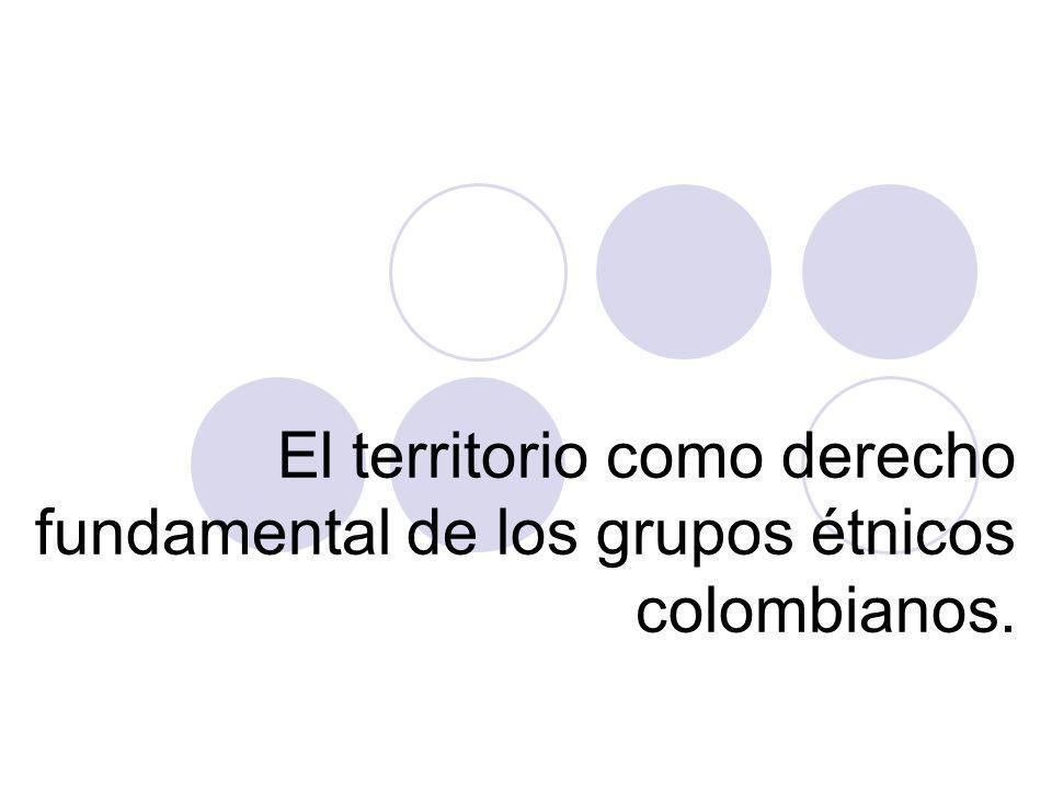 El territorio como derecho fundamental de los grupos étnicos colombianos.