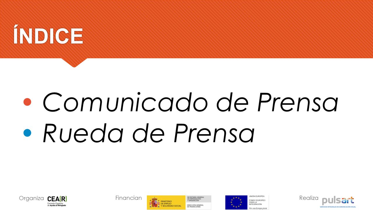 • Comunicado de Prensa • Rueda de Prensa ÍNDICE Organiza Financian