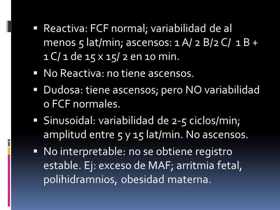 Reactiva: FCF normal; variabilidad de al menos 5 lat/min; ascensos: 1 A/ 2 B/2 C/ 1 B + 1 C/ 1 de 15 x 15/ 2 en 10 min.