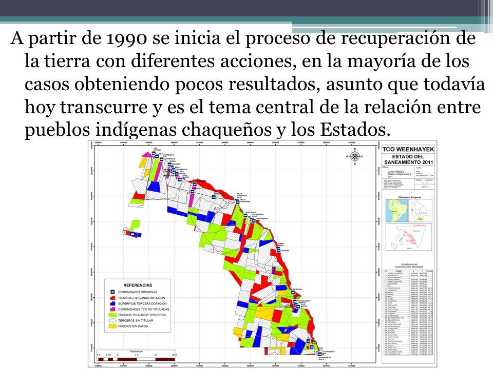 A partir de 1990 se inicia el proceso de recuperación de la tierra con diferentes acciones, en la mayoría de los casos obteniendo pocos resultados, asunto que todavía hoy transcurre y es el tema central de la relación entre pueblos indígenas chaqueños y los Estados.