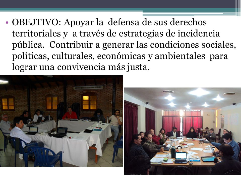 OBEJTIVO: Apoyar la defensa de sus derechos territoriales y a través de estrategias de incidencia pública.