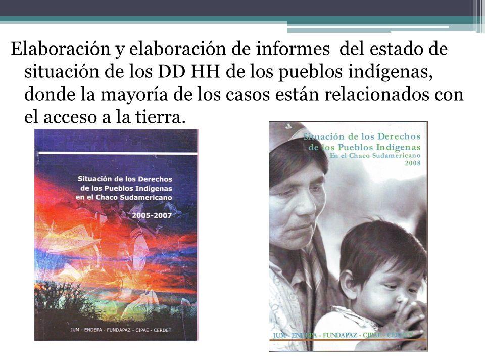Elaboración y elaboración de informes del estado de situación de los DD HH de los pueblos indígenas, donde la mayoría de los casos están relacionados con el acceso a la tierra.