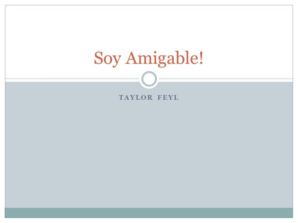 Soy Amigable! Taylor Feyl