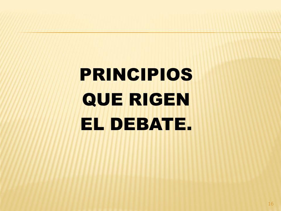 PRINCIPIOS QUE RIGEN EL DEBATE.
