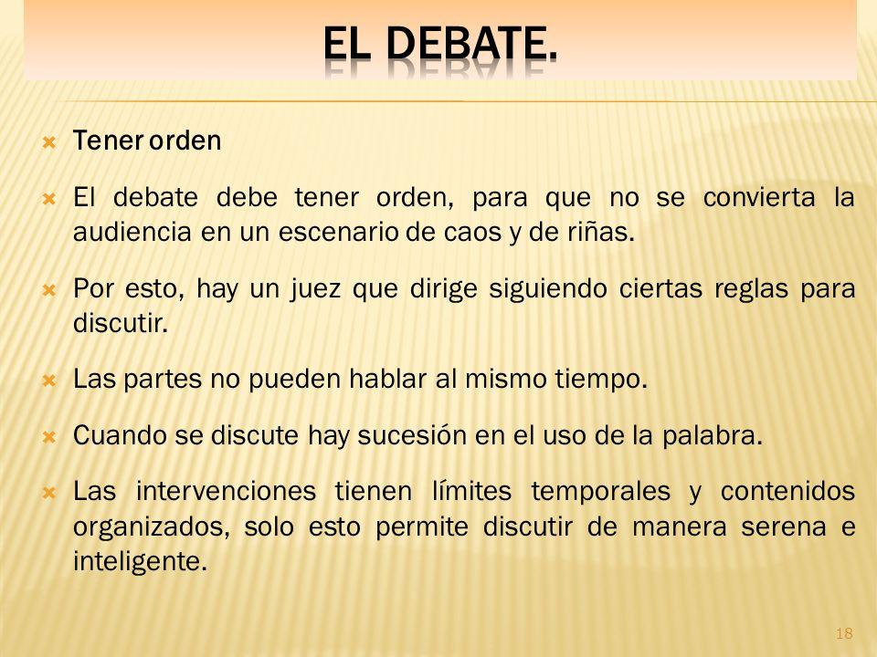 EL DEBATE. Tener orden. El debate debe tener orden, para que no se convierta la audiencia en un escenario de caos y de riñas.