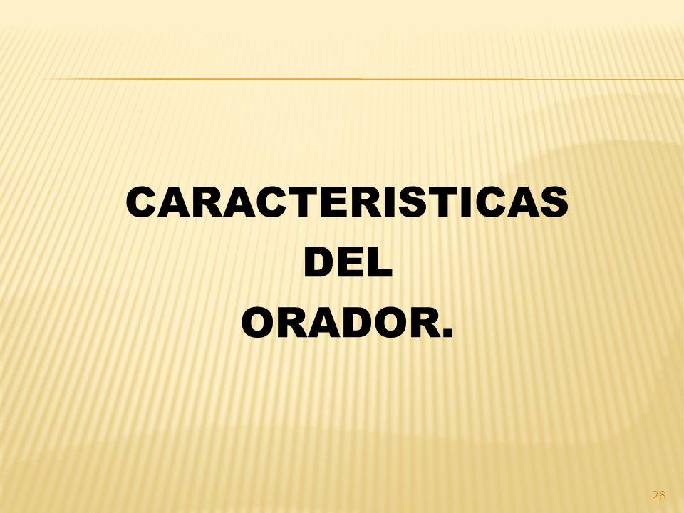 CARACTERISTICAS DEL ORADOR.