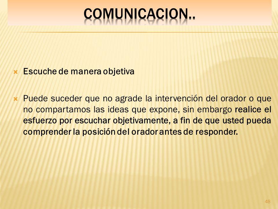 COMUNICACION.. Escuche de manera objetiva