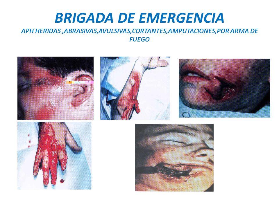 BRIGADA DE EMERGENCIA APH HERIDAS ,ABRASIVAS,AVULSIVAS,CORTANTES,AMPUTACIONES,POR ARMA DE FUEGO
