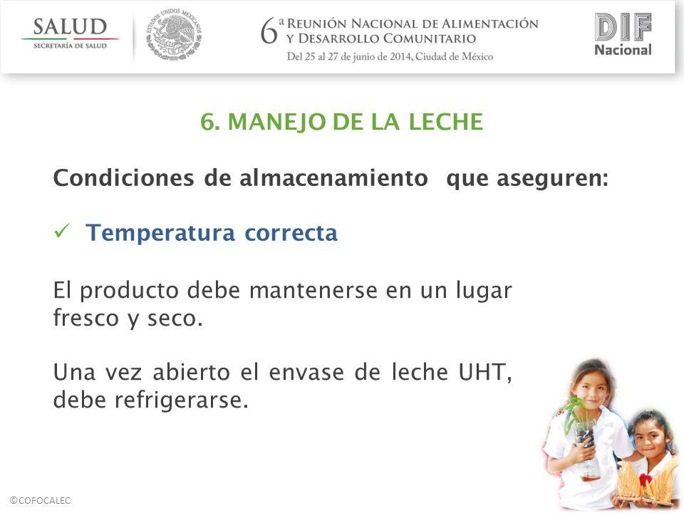 6. MANEJO DE LA LECHE Condiciones de almacenamiento que aseguren: Temperatura correcta. El producto debe mantenerse en un lugar fresco y seco.
