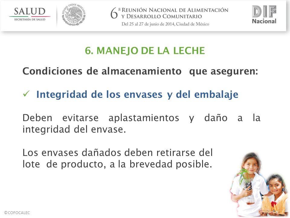 6. MANEJO DE LA LECHE Condiciones de almacenamiento que aseguren: Integridad de los envases y del embalaje.