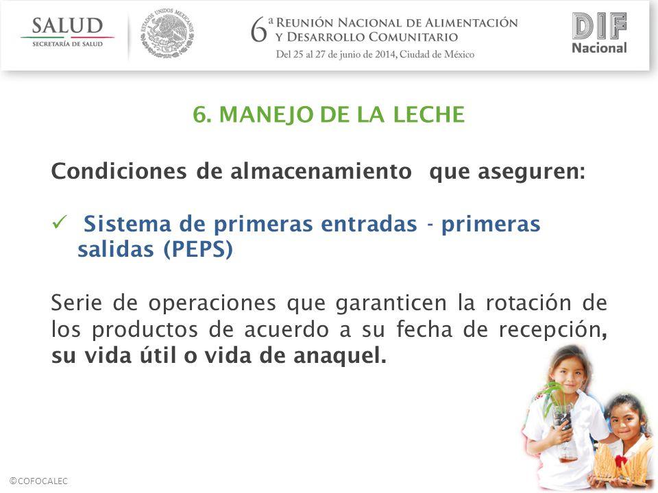 6. MANEJO DE LA LECHE Condiciones de almacenamiento que aseguren: Sistema de primeras entradas - primeras salidas (PEPS)