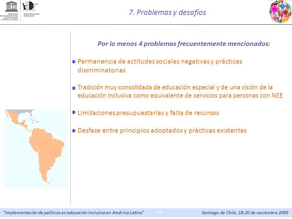 7. Problemas y desafíosPor lo menos 4 problemas frecuentemente mencionados: Permanencia de actitudes sociales negativas y prácticas discriminatorias.