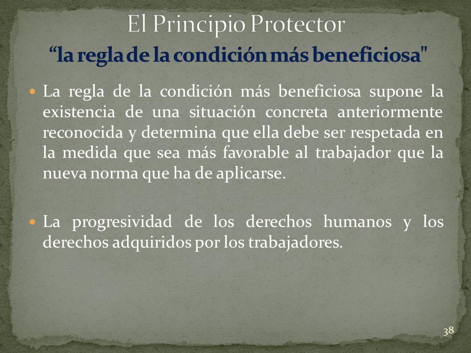 El Principio Protector la regla de la condición más beneficiosa