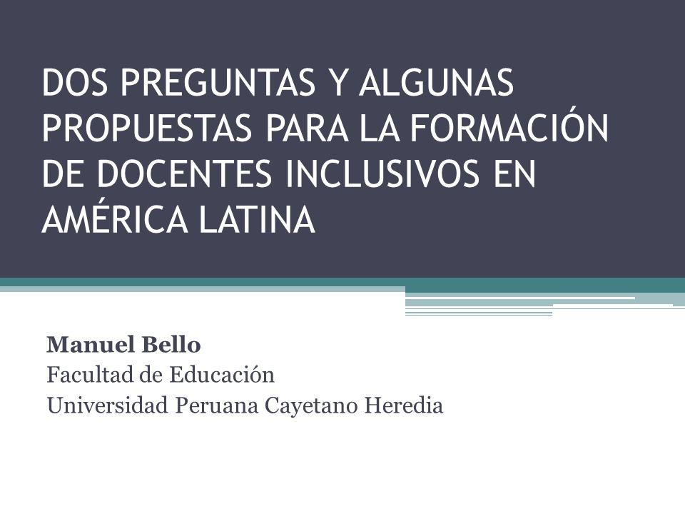 DOS PREGUNTAS Y ALGUNAS PROPUESTAS PARA LA FORMACIÓN DE DOCENTES INCLUSIVOS EN AMÉRICA LATINA