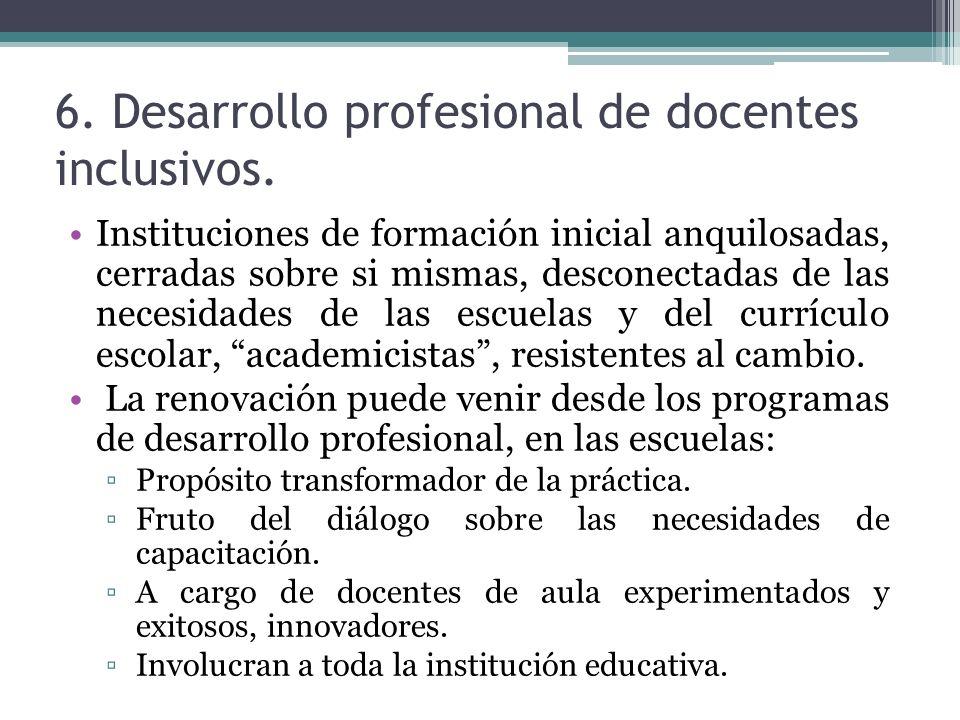 6. Desarrollo profesional de docentes inclusivos.