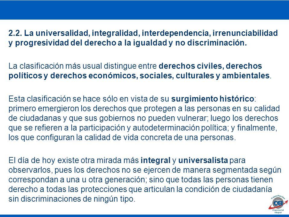2.2. La universalidad, integralidad, interdependencia, irrenunciabilidad y progresividad del derecho a la igualdad y no discriminación.