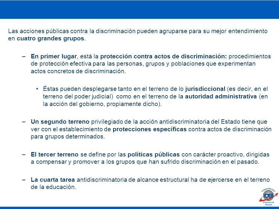 Las acciones públicas contra la discriminación pueden agruparse para su mejor entendimiento en cuatro grandes grupos.