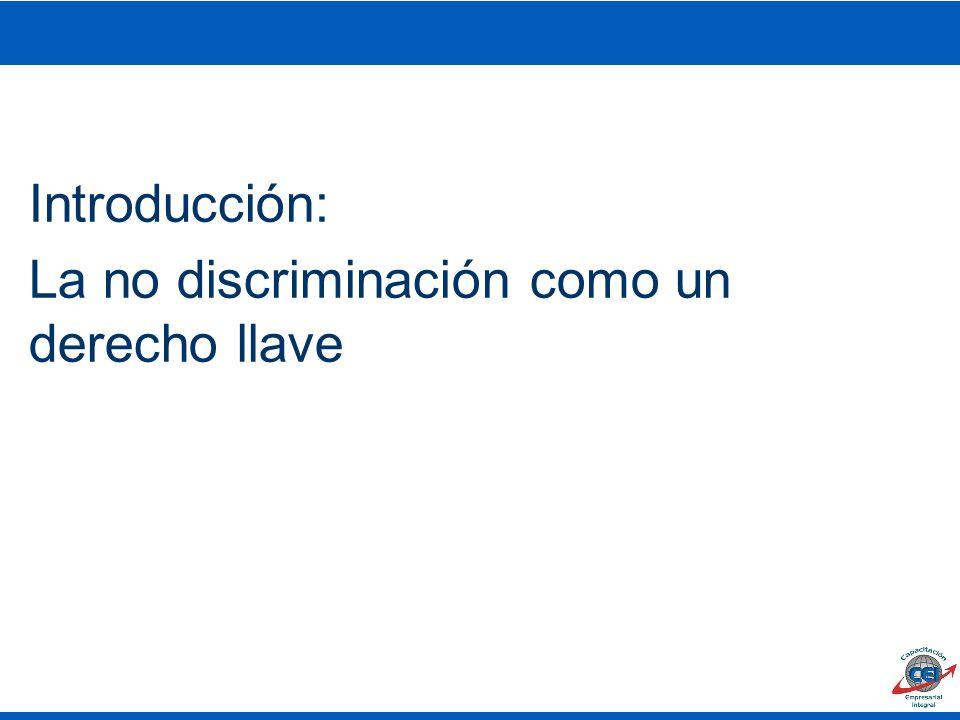 Introducción: La no discriminación como un derecho llave