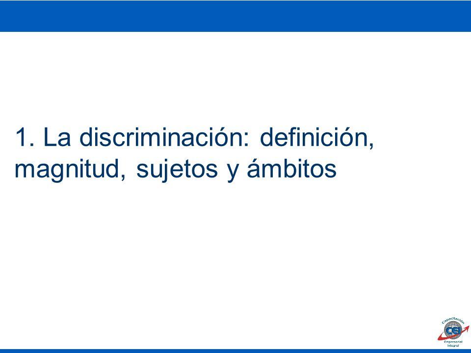 1. La discriminación: definición, magnitud, sujetos y ámbitos