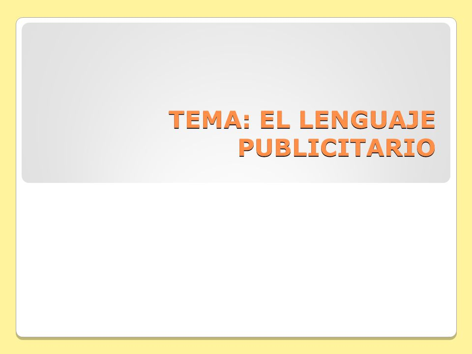 TEMA: EL LENGUAJE PUBLICITARIO