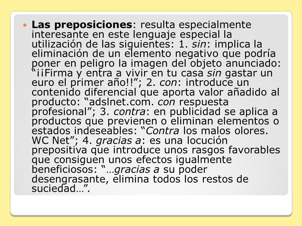 Las preposiciones: resulta especialmente interesante en este lenguaje especial la utilización de las siguientes: 1.