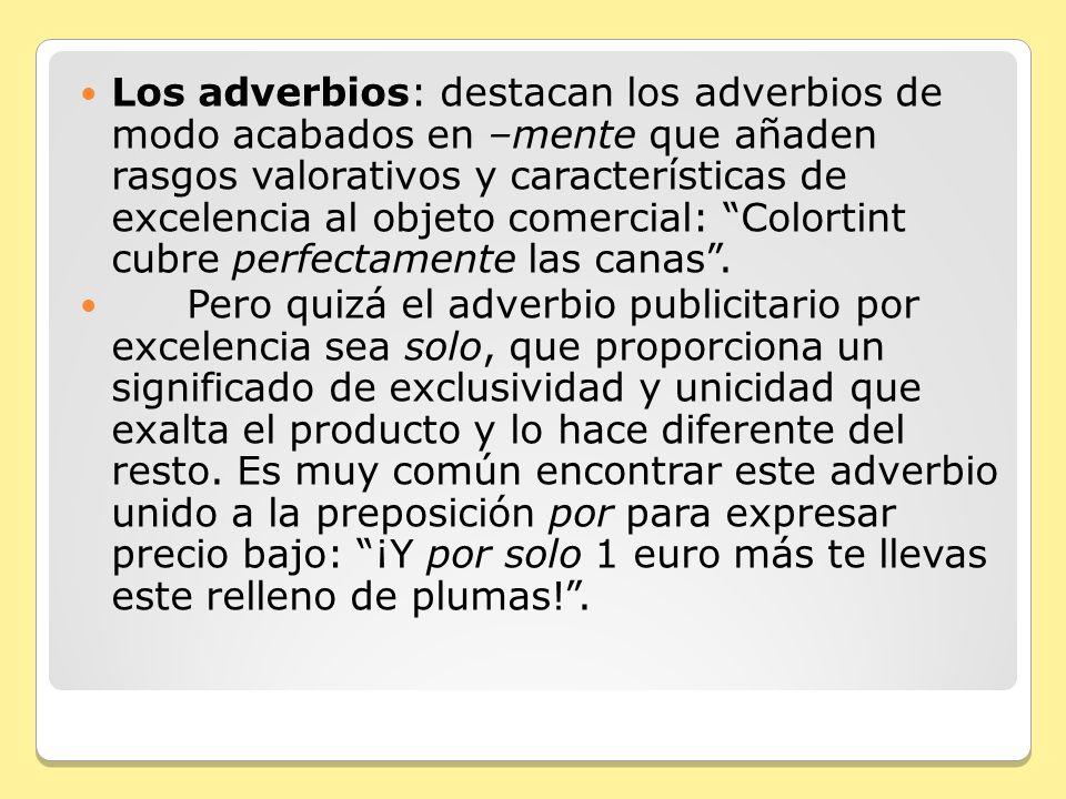 Los adverbios: destacan los adverbios de modo acabados en –mente que añaden rasgos valorativos y características de excelencia al objeto comercial: Colortint cubre perfectamente las canas .